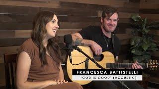 Francesca Battistelli | 'God Iṡ Good' (acoustic + story behind}