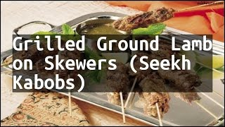 Recipe Grilled Ground Lamb on Skewers (Seekh Kabobs)