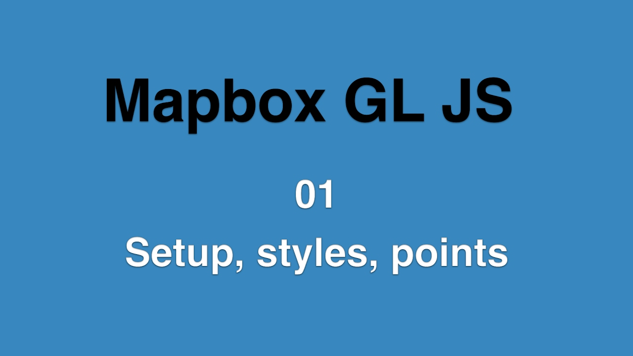 Mapbox GL JS 01 Setup & styles & adding points