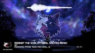 Morgan Page and Michael S. - Against The World (Tribal Wolves Remix) [Free Download]