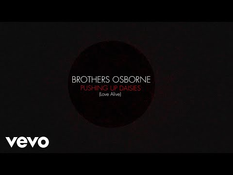 Brothers Osborne - Pushing Up Daisies (Love Alive) (Lyric Video)