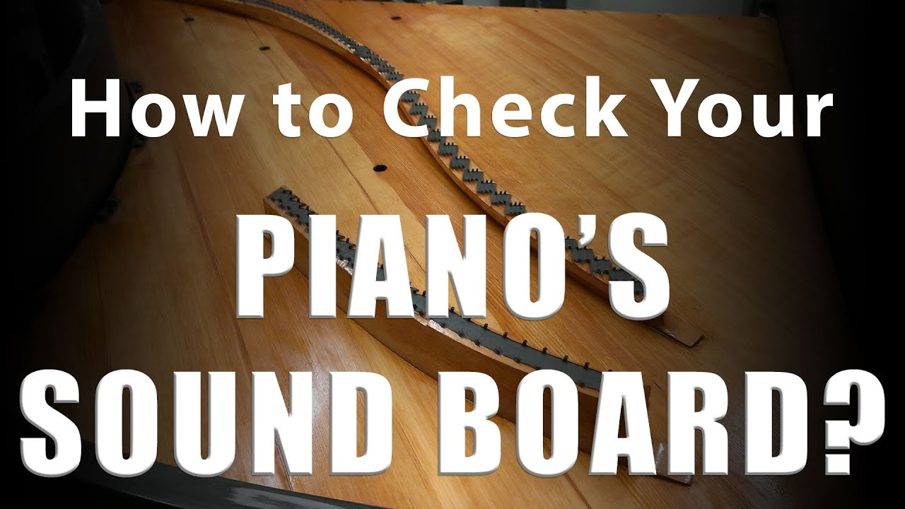 What is a Sound Board - How to Check Your Piano Sound Board