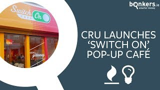 CRU launches 'Switch On' pop-up café