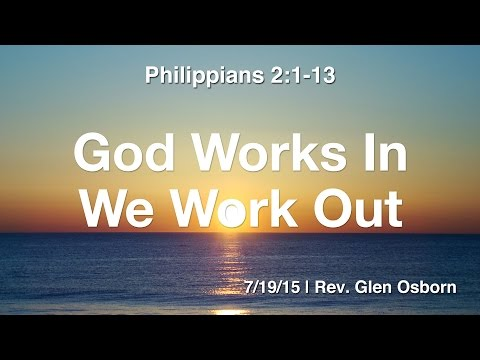 God Works In - We Work Out | LRPC Sermon 7/19/15