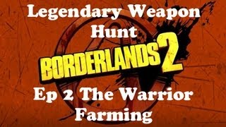 Borderlands 2 - Legendary Weapon Hunt Ep. 2 (The Warrior Farming)