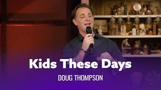 Kids These Days Will Never Understand. Doug Thompson