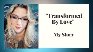 """""""Transformed by Love: Finding Freedom in the Father's Heart"""" - The Book"""