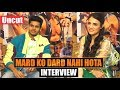"Exclusive Interview Of Cast ""Mard Ko Dard Nahi Hota"" 