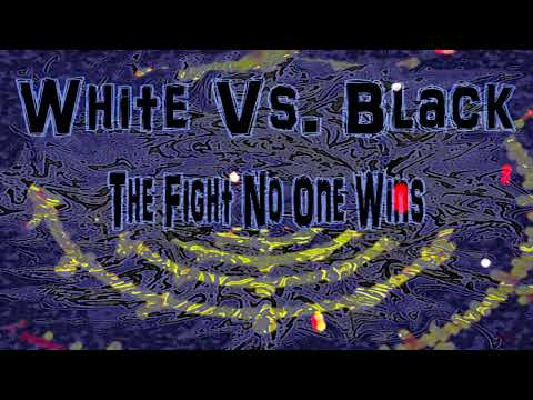 White Vs. Black: The Fight No One Wins