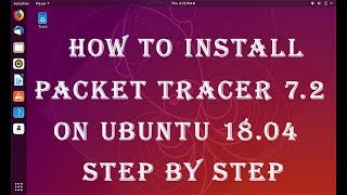 How to Install Packet Tracer 7.2 on Ubuntu 18.04 || How to install cisco packet tracer on gnu/linux