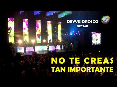 Deyvis Orosco - No Te Creas Tan Importante (En Vivo)