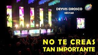 NO TE CREAS TAN IMPORTANTE - CONCIERTO DEYVIS OROSCO Y SU GR...