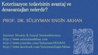 Koterizasyon tedavisinin avantaj ve dezavantajları nelerdir? - Prof. Dr. Süleyman Engin Akhan