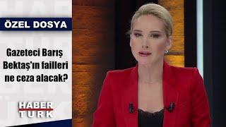 Gazeteci Barış Bektaş'ın failleri ne ceza alacak?   Haber 16 - 26 Ekim 2019
