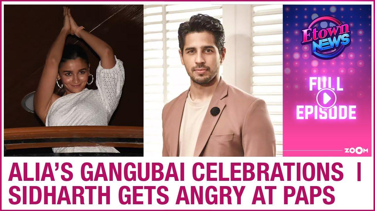 Alia enjoys Gangubai Kathiawadi teaser's success | Sidharth loses his cool |E-Town News full episode