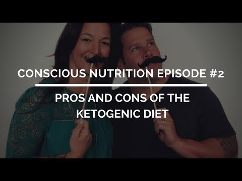 Conscious Nutrition Episode #2: The Pros and Cons of The Ketogenic Diet