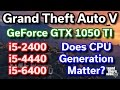 GTX 1050 TI - Does CPU Generation Matter? - i5-2400 vs i5-4440 vs i5-6400 - GTA V