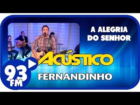 Fernandinho - A ALEGRIA DO SENHOR - Acústico 93 - AO VIVO ...
