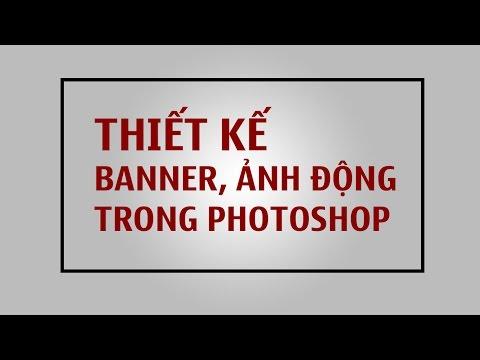 Tạo Banner, ảnh động trong Photoshop trong 3 phút rất đơn giản