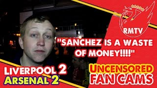 Sanchez is a waste of money! | Liverpool 2-2 Arsenal |  Uncensored Fan Cams