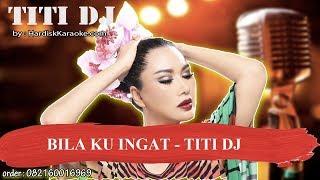 BILA KU INGAT   TITI DJ Karaoke