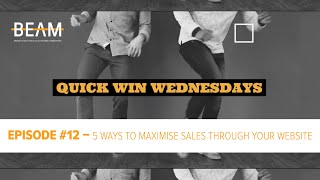Quick Win Wednesday - Episode #12. '5 WAYS TO MAXIMISE SALES, VIA YOUR WEBSITE'