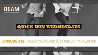 Quick Win Wednesday - Episode #12. '5 WAYS TO MAXIMISE SALES, VIA YOUR WEBSITE'
