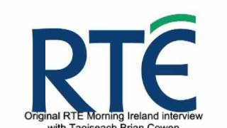 The Original RTE Morning Ireland interview with Taoiseach Brian Cowen  14 th Sept 2010