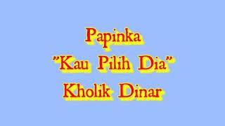 Papinka - Kau Pilih Dia (Official Lyric Video)
