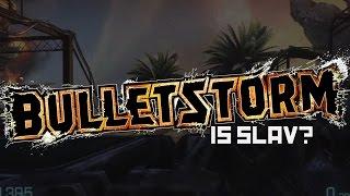SLAV GAME WEEK - Bulletstorm - How slav is it?
