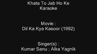 Khata To Jab Ho Ke - Karaoke - Dil Ka Kya Kasoor (1992) - Kumar Sanu ; Alka Yagnik