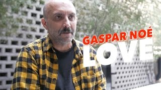 Gaspar Noé nos habla sobre Love