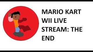 Mario Kart Wii LIVE STREAM: The End