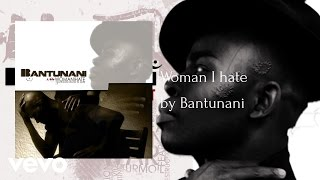 Bantunani - Woman I hate (AUDIO)