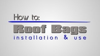 How to: Roof Bags - Installation and Use