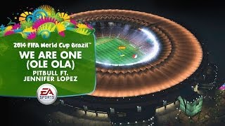 We Are One (Ole Ola) Pitbull & Jennifer Lopez -- Official EA SPORTS 2014 FIFA World Cup Song