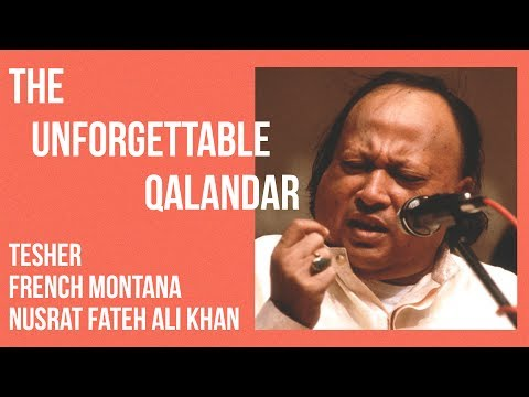 THE UNFORGETTABLE QALANDAR [Nusrat Fateh Ali Khan X French Montana]