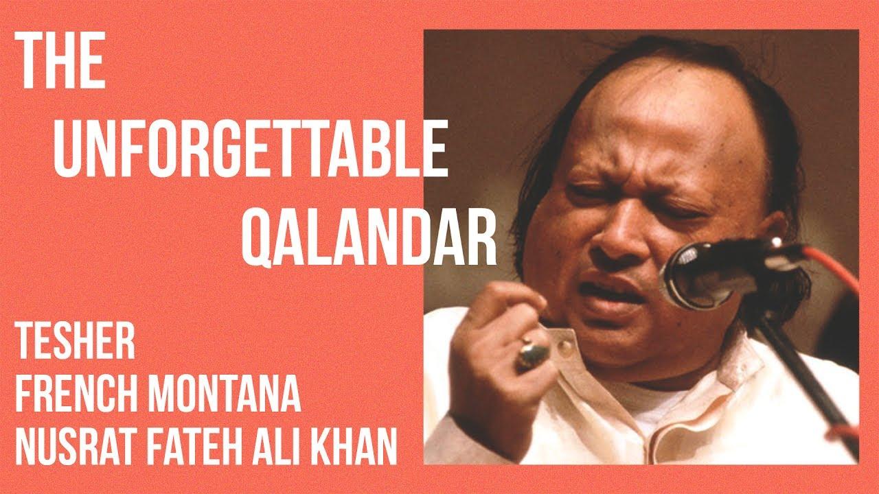 Download THE UNFORGETTABLE QALANDAR [Nusrat Fateh Ali Khan x French Montana]