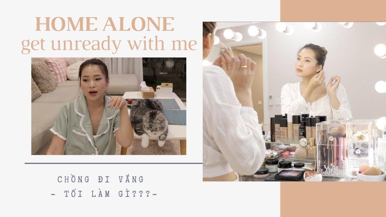 VLOG CHỒNG VẮNG NHÀ TỐI LÀM GÌ TỚI KHUYA?  Home Alone - Get Unready with me