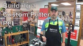 Building a Custom Putter Pt I