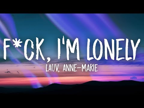Lauv, Anne-Marie - fuck, i'm lonely (Lyrics)