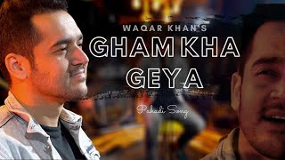 Gham Kha Geya   Pahadi Song   Waqar Khan   Eid Song 2020