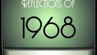 reflections of 1968   part 1 ♫ ♫ 65 songs