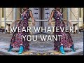 WEAR WHAT YOU WANT | HOW TO DRESS EFFORTLESSLY IN HIGH END