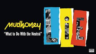 Mudhoney - What to Do With the Neutral
