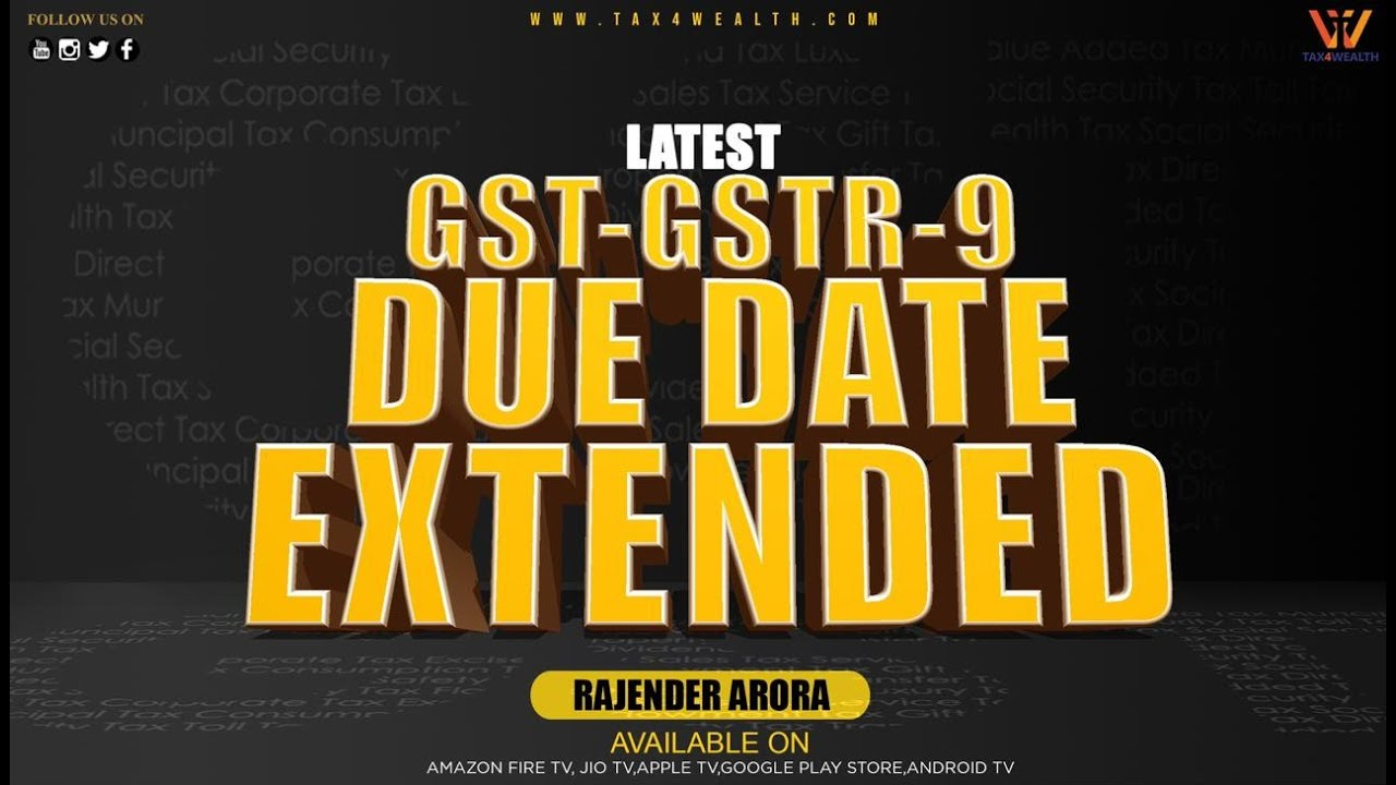 GST  GSTR 9 Due date extended with CA Rajender Arora