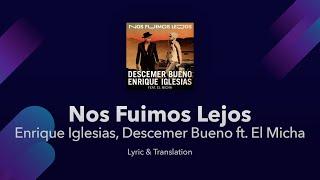Nos Fuimos Lejos S English Translation - Enrique Iglesias, Descemer Bueno Ft. El Micha