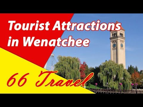List 6 Tourist Attractions in Wenatchee, Washington | Travel to United States