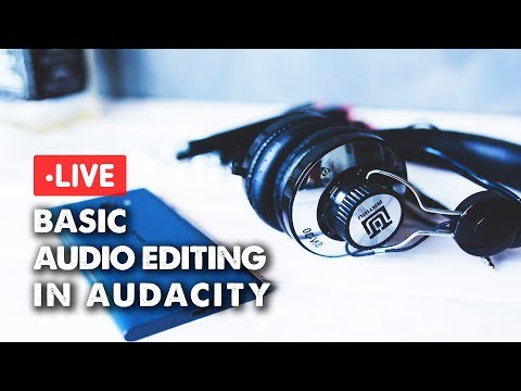 LIVE - BASIC AUDIO EDITING IN AUDACITY