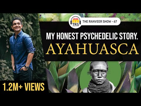 The Experience That Changed My Life - My Ayahuasca Story | The Ranveer Show 67